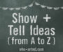 Show & Tell Ideas {from A to Z}