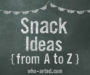 Snack Ideas {from A to Z}